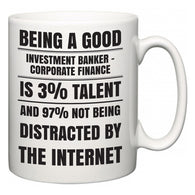 Being a good Investment banker - corporate finance is 3% talent and 97% not being distracted by the internet  Mug