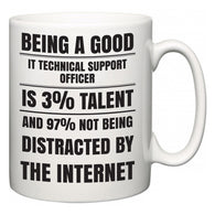 Being a good IT technical support officer is 3% talent and 97% not being distracted by the internet  Mug