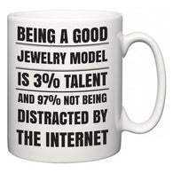 Being a good Jewelry Model is 3% talent and 97% not being distracted by the internet  Mug