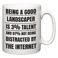 Being a good Landscaper is 3% talent and 97% not being distracted by the internet  Mug