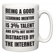 Being a good Learning mentor is 3% talent and 97% not being distracted by the internet  Mug