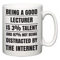Being a good Lecturer is 3% talent and 97% not being distracted by the internet  Mug