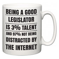 Being a good Legislator is 3% talent and 97% not being distracted by the internet  Mug