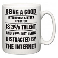 Being a good Letterpress Setters Operator is 3% talent and 97% not being distracted by the internet  Mug