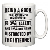 Being a good Local government administrator is 3% talent and 97% not being distracted by the internet  Mug