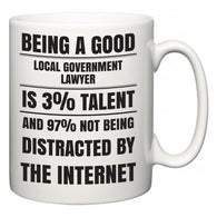 Being a good Local government lawyer is 3% talent and 97% not being distracted by the internet  Mug