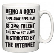 Being a good Appliance Repairer is 3% talent and 97% not being distracted by the internet  Mug