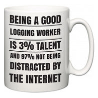 Being a good Logging Worker is 3% talent and 97% not being distracted by the internet  Mug