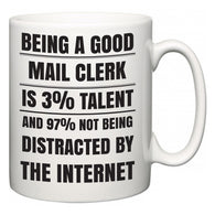 Being a good Mail Clerk is 3% talent and 97% not being distracted by the internet  Mug