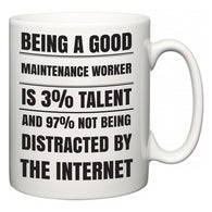 Being a good Maintenance Worker is 3% talent and 97% not being distracted by the internet  Mug