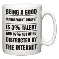 Being a good Management Analyst is 3% talent and 97% not being distracted by the internet  Mug