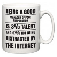 Being a good Manager of Food Preparation is 3% talent and 97% not being distracted by the internet  Mug