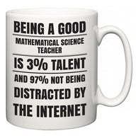 Being a good Mathematical Science Teacher is 3% talent and 97% not being distracted by the internet  Mug