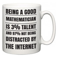 Being a good Mathematician is 3% talent and 97% not being distracted by the internet  Mug