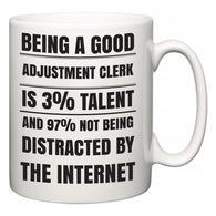 Being a good Adjustment Clerk is 3% talent and 97% not being distracted by the internet  Mug