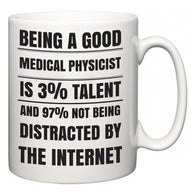 Being a good Medical physicist is 3% talent and 97% not being distracted by the internet  Mug