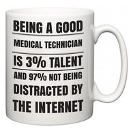 Being a good Medical Technician is 3% talent and 97% not being distracted by the internet  Mug