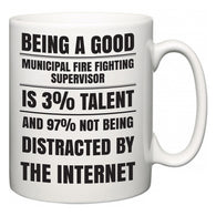 Being a good Municipal Fire Fighting Supervisor is 3% talent and 97% not being distracted by the internet  Mug