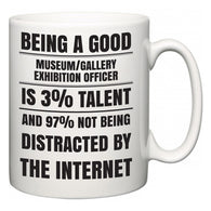 Being a good Museum/gallery exhibition officer is 3% talent and 97% not being distracted by the internet  Mug