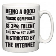Being a good Music Composer is 3% talent and 97% not being distracted by the internet  Mug