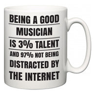 Being a good Musician is 3% talent and 97% not being distracted by the internet  Mug