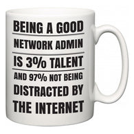 Being a good Network Admin is 3% talent and 97% not being distracted by the internet  Mug