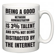 Being a good Network administrator is 3% talent and 97% not being distracted by the internet  Mug