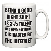 Being a good Night Shift is 3% talent and 97% not being distracted by the internet  Mug