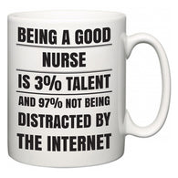 Being a good Nurse is 3% talent and 97% not being distracted by the internet  Mug