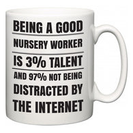 Being a good Nursery Worker is 3% talent and 97% not being distracted by the internet  Mug