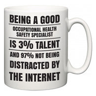 Being a good Occupational Health Safety Specialist is 3% talent and 97% not being distracted by the internet  Mug