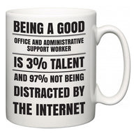 Being a good Office and Administrative Support Worker is 3% talent and 97% not being distracted by the internet  Mug