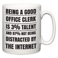 Being a good Office Clerk is 3% talent and 97% not being distracted by the internet  Mug