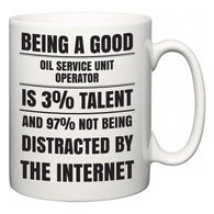 Being a good Oil Service Unit Operator is 3% talent and 97% not being distracted by the internet  Mug