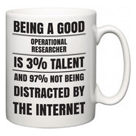 Being a good Operational researcher is 3% talent and 97% not being distracted by the internet  Mug