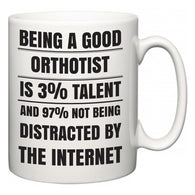 Being a good Orthotist is 3% talent and 97% not being distracted by the internet  Mug
