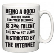 Being a good Outdoor Power Equipment Mechanic is 3% talent and 97% not being distracted by the internet  Mug
