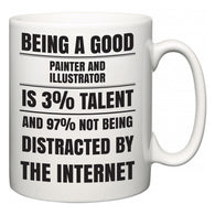 Being a good Painter and Illustrator is 3% talent and 97% not being distracted by the internet  Mug