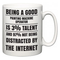 Being a good Painting Machine Operator is 3% talent and 97% not being distracted by the internet  Mug