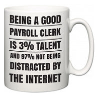 Being a good Payroll Clerk is 3% talent and 97% not being distracted by the internet  Mug