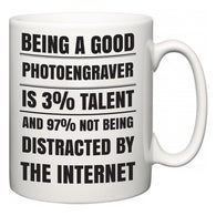 Being a good Photoengraver is 3% talent and 97% not being distracted by the internet  Mug