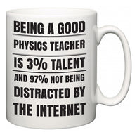 Being a good Physics Teacher is 3% talent and 97% not being distracted by the internet  Mug