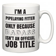 I'm A Pipelaying Fitter but only because BADASS isn't an official job title  Mug