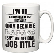 I'm A Automotive Glass Installer but only because BADASS isn't an official job title  Mug
