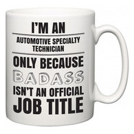 I'm A Automotive Specialty Technician but only because BADASS isn't an official job title  Mug