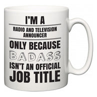 I'm A Radio and Television Announcer but only because BADASS isn't an official job title  Mug