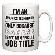 I'm A Avionics Technician but only because BADASS isn't an official job title  Mug