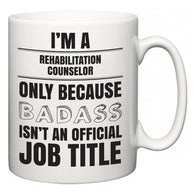 I'm A Rehabilitation Counselor but only because BADASS isn't an official job title  Mug