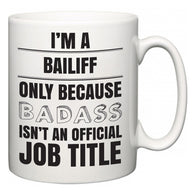 I'm A Bailiff but only because BADASS isn't an official job title  Mug