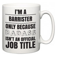 I'm A Barrister but only because BADASS isn't an official job title  Mug
